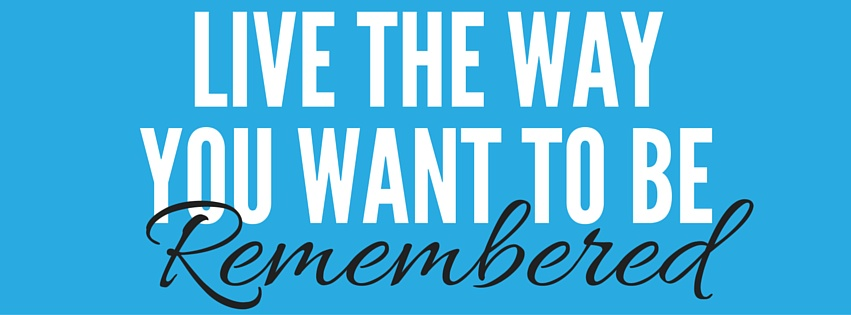Live the way you want to be remembered -- Wright Way Fitness