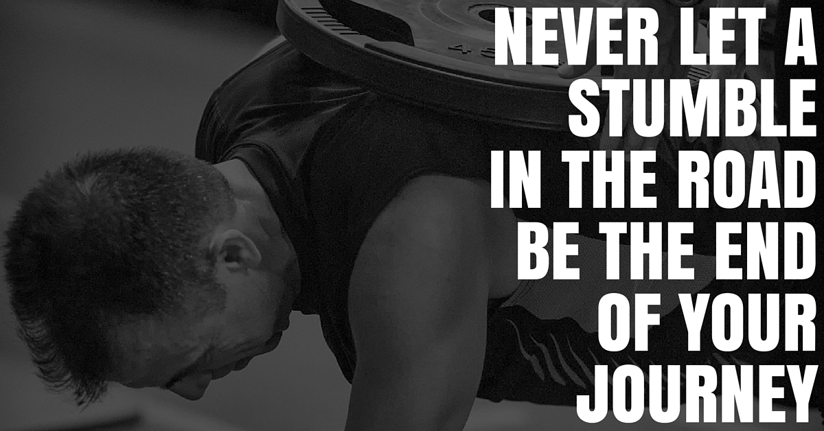 Never let a stumble in your journey be the end of your story