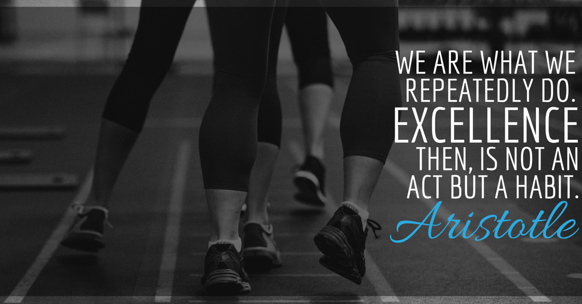 we are what we repeatedly do. Excellence, then, is not an act but a habit. - Aristolte