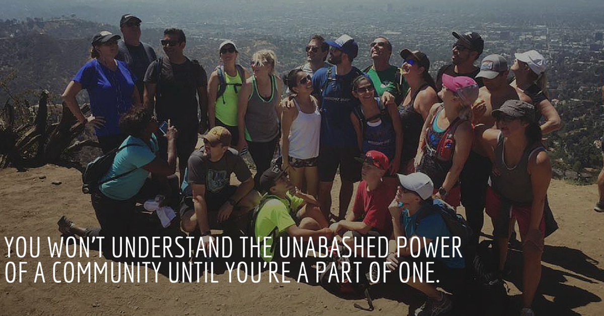 you will never understand the unabashed power of a community until you're part of one