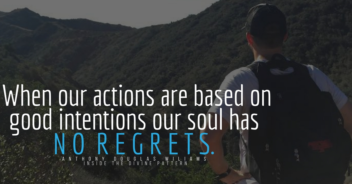 When our actions are based on good intentions, our soul has no regrets