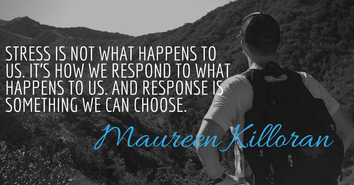 Stress is not what happens to us, it's how we respond to what happens. And a response is a choice